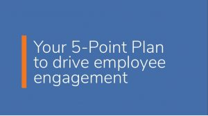 Five Point Plan to Drive Employee Engagement